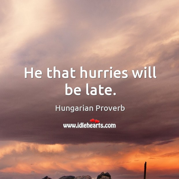 Image, He that hurries will be late.
