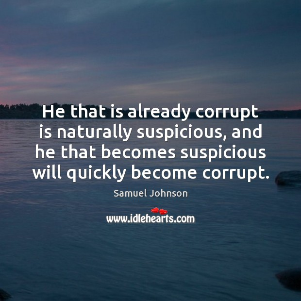 Image, He that is already corrupt is naturally suspicious, and he that becomes
