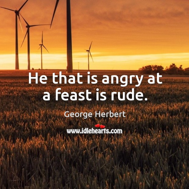 He that is angry at a feast is rude. Image