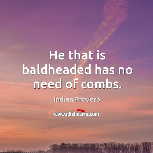 Image, He that is baldheaded has no need of combs.