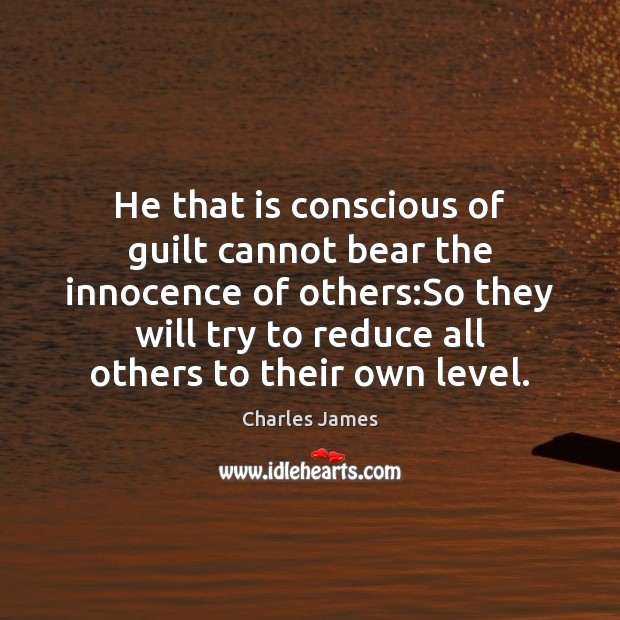 He that is conscious of guilt cannot bear the innocence of others: Charles James Picture Quote