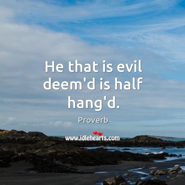 Image, He that is evil deem'd is half hang'd.