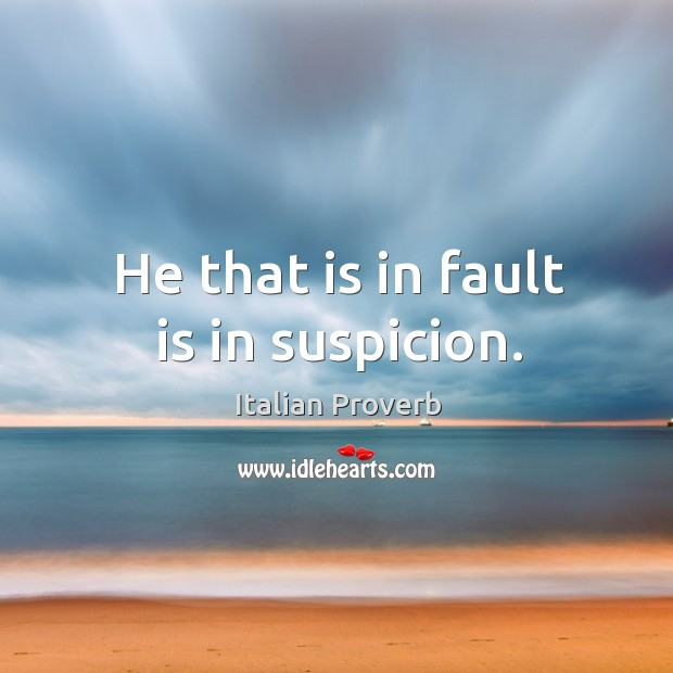 Image, He that is in fault is in suspicion.