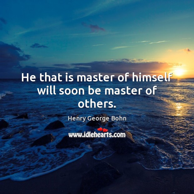 He that is master of himself will soon be master of others. Image
