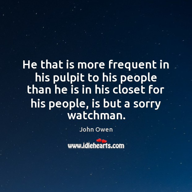 He that is more frequent in his pulpit to his people than John Owen Picture Quote