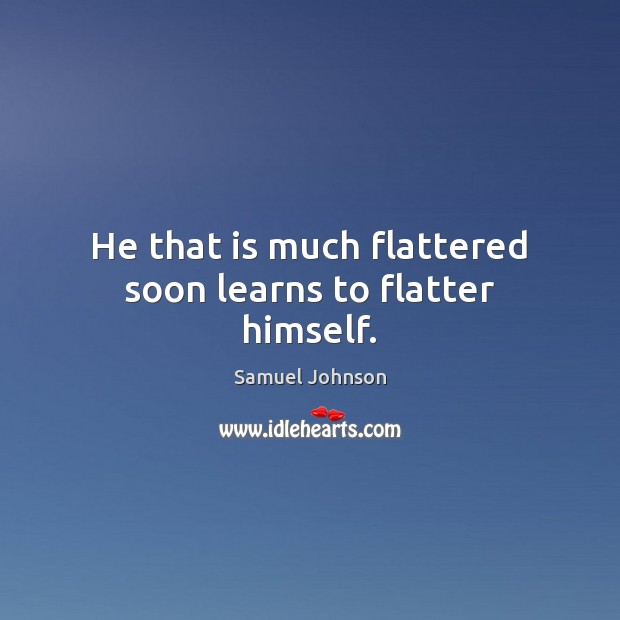 He that is much flattered soon learns to flatter himself. Image