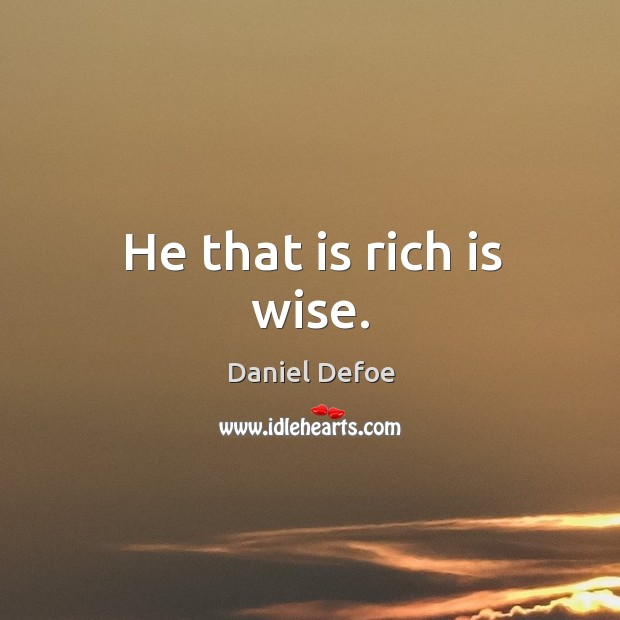 He that is rich is wise. Image