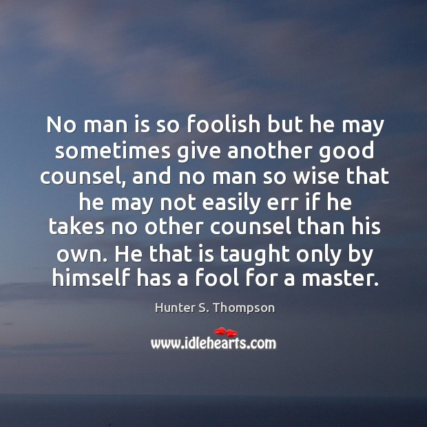 Image, He that is taught only by himself has a fool for a master.