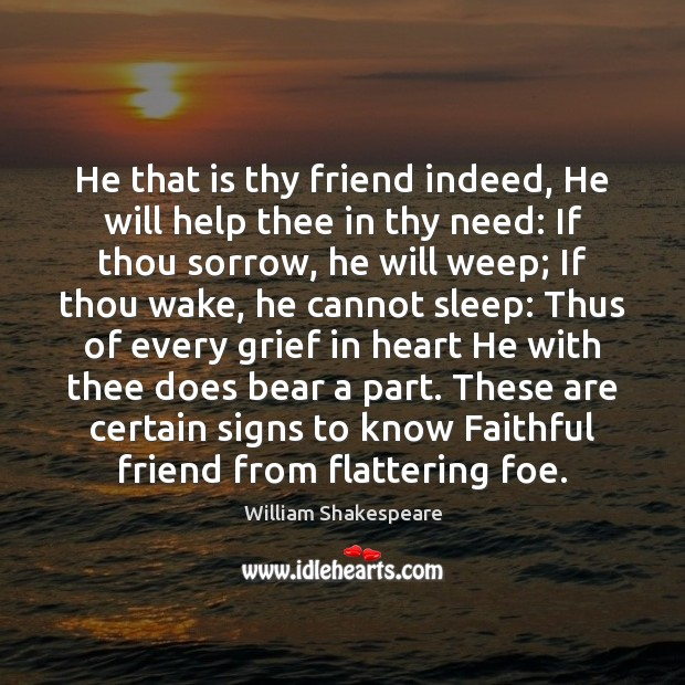 He that is thy friend indeed, He will help thee in thy Image