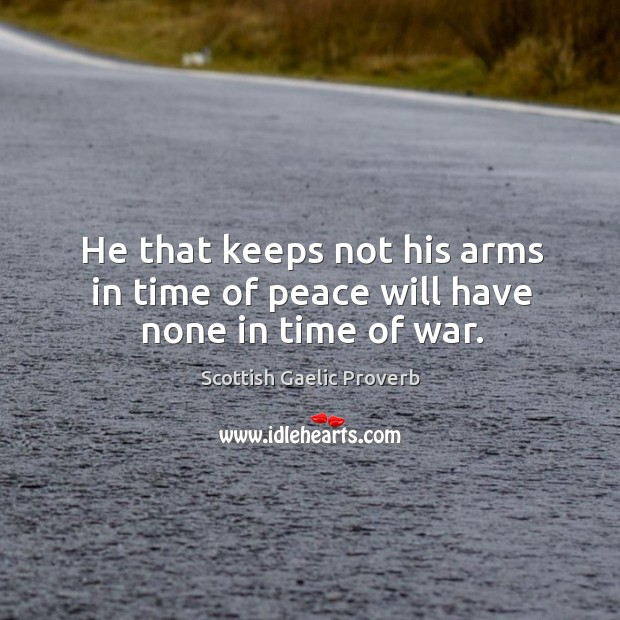 Image, He that keeps not his arms in time of peace will have none in time of war.