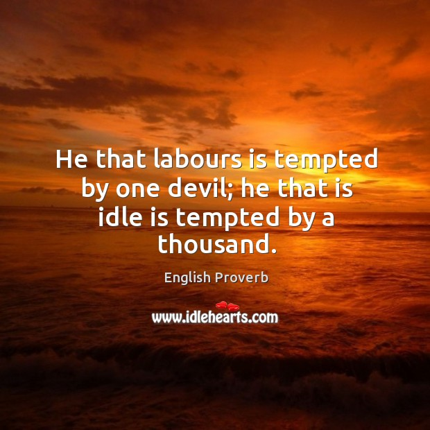He that labours is tempted by one devil. English Proverbs Image