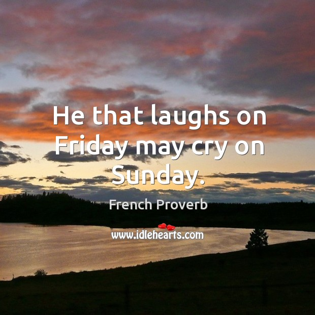 Image, He that laughs on friday may cry on sunday.