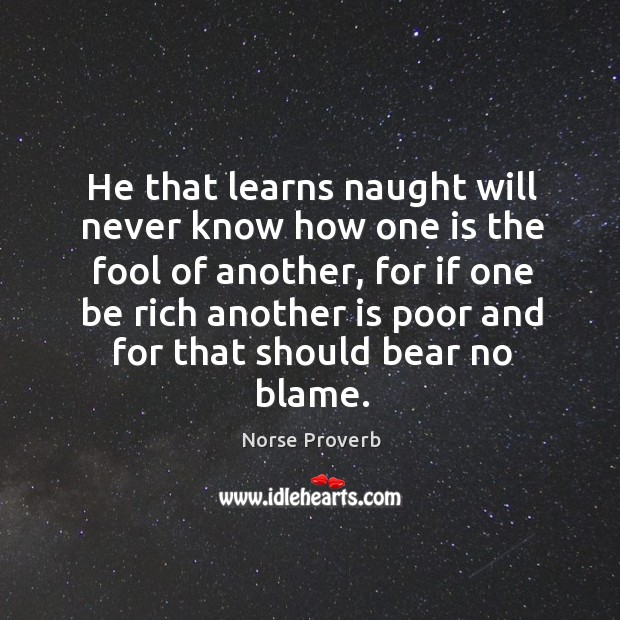 He that learns naught will never know how one is the fool of another Norse Proverbs Image