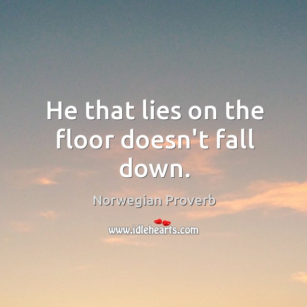 He that lies on the floor doesn't fall down. Norwegian Proverbs Image