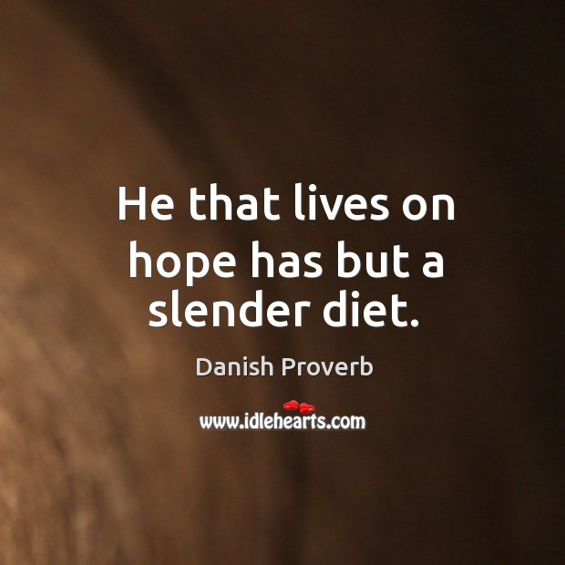 Image, He that lives on hope has but a slender diet.
