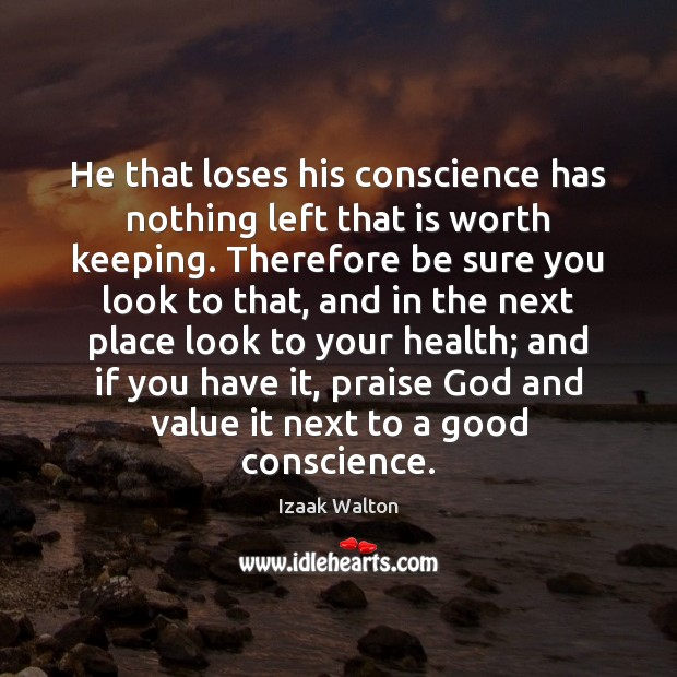 He that loses his conscience has nothing left that is worth keeping. Izaak Walton Picture Quote
