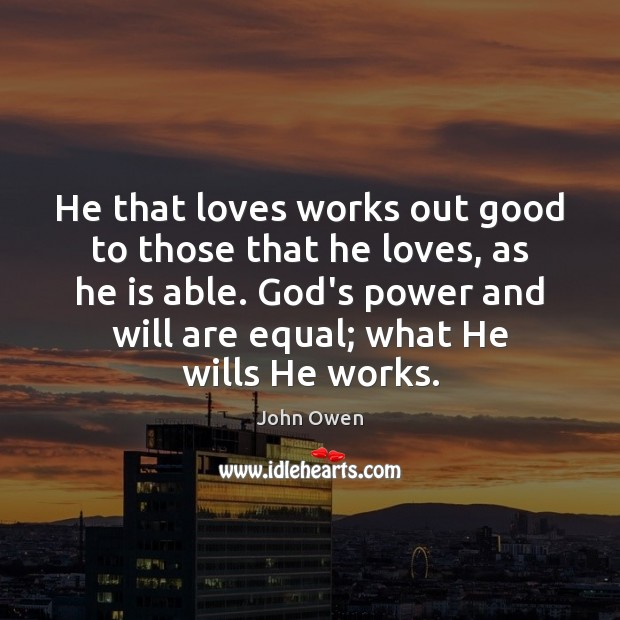 He that loves works out good to those that he loves, as John Owen Picture Quote