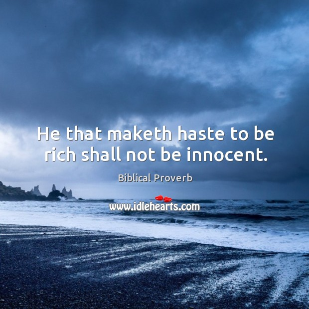 He that maketh haste to be rich shall not be innocent. Biblical Proverbs Image