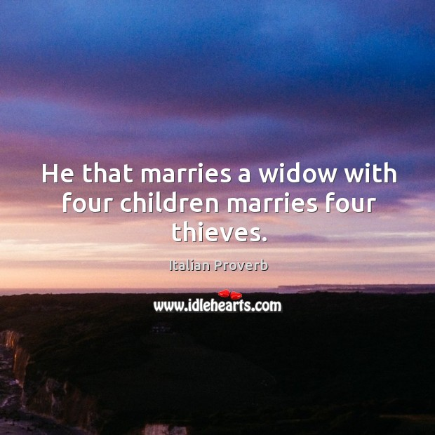Image, He that marries a widow with four children marries four thieves.