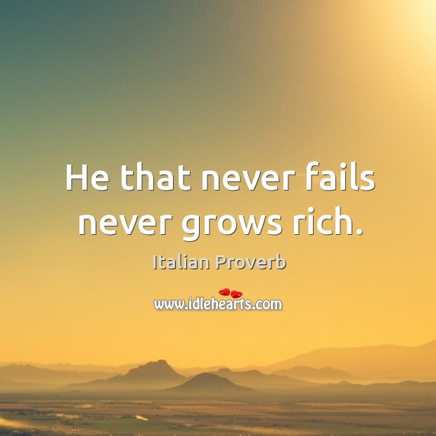 Image, He that never fails never grows rich.