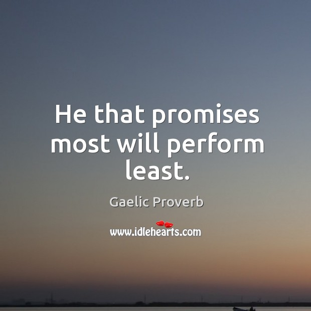 Image, He that promises most will perform least.