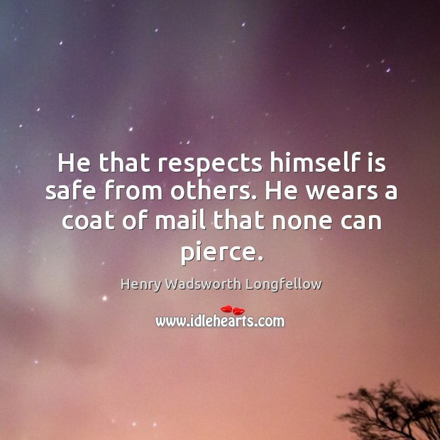 Image, He that respects himself is safe from others. He wears a coat of mail that none can pierce.