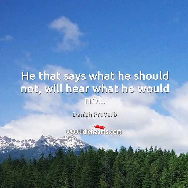 He that says what he should not, will hear what he would not. Image