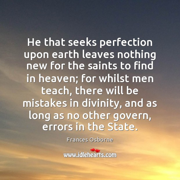 He that seeks perfection upon earth leaves nothing new for the saints Image
