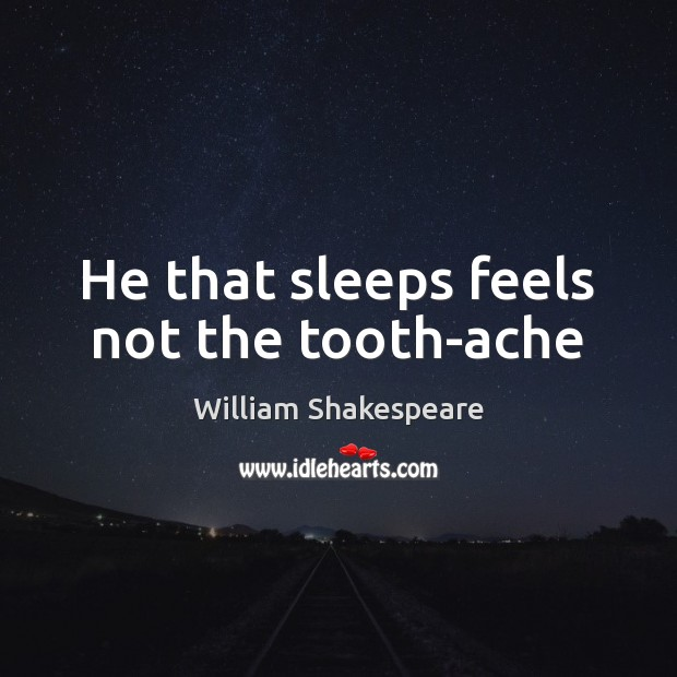 Image, He that sleeps feels not the tooth-ache