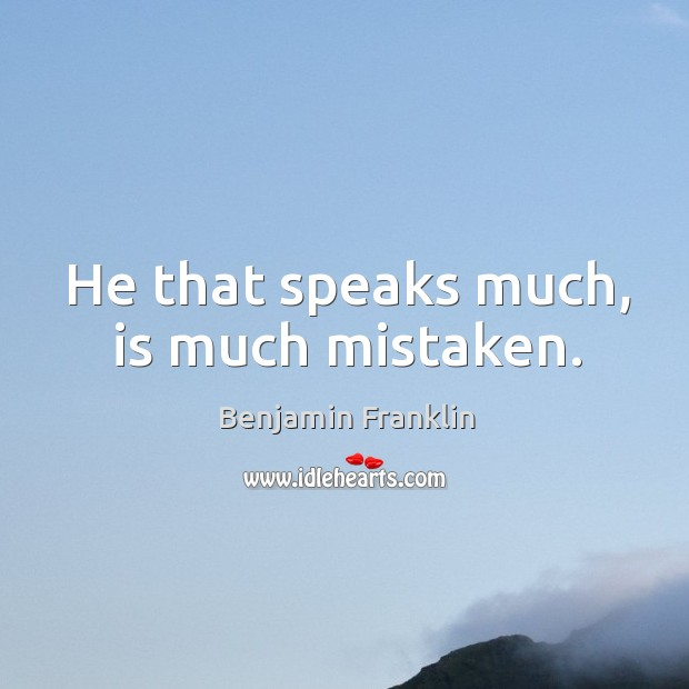 He that speaks much, is much mistaken. Image
