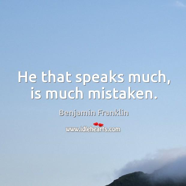 He that speaks much, is much mistaken. Image