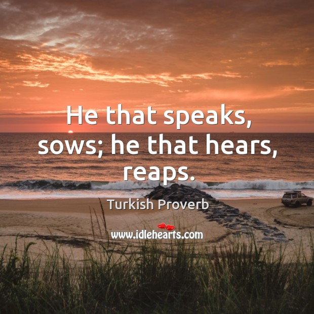 He that speaks, sows; he that hears, reaps. Turkish Proverbs Image