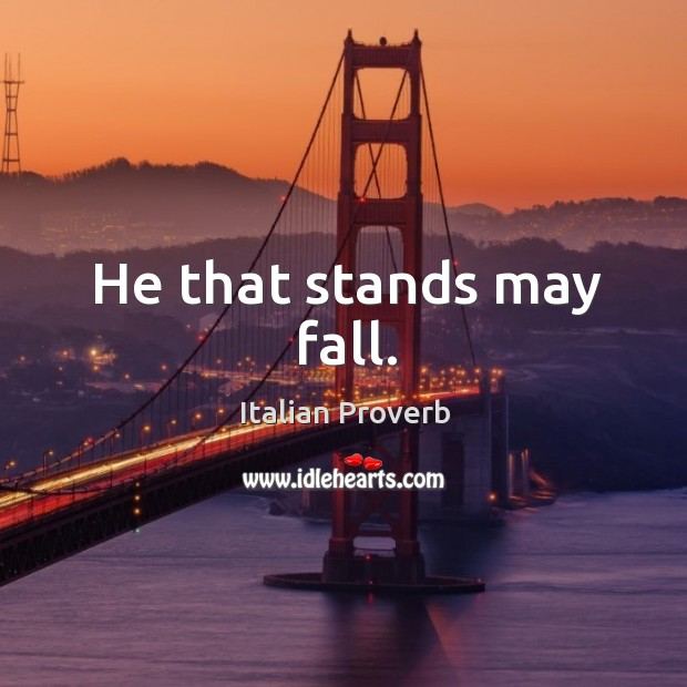 Image, He that stands may fall.