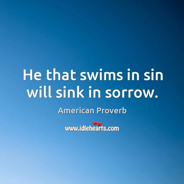 He that swims in sin will sink in sorrow. American Proverbs Image