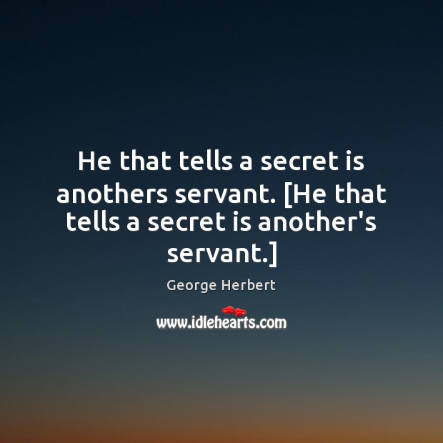 He that tells a secret is anothers servant. [He that tells a secret is another's servant.] Image