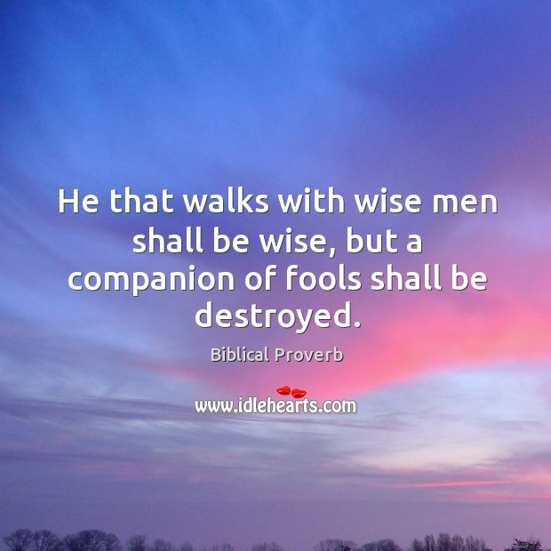 He that walks with wise men shall be wise. Biblical Proverbs Image