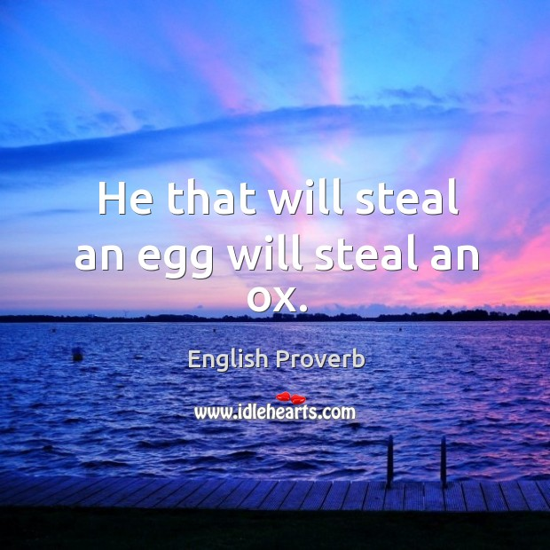 Image, He that will steal an egg will steal an ox.