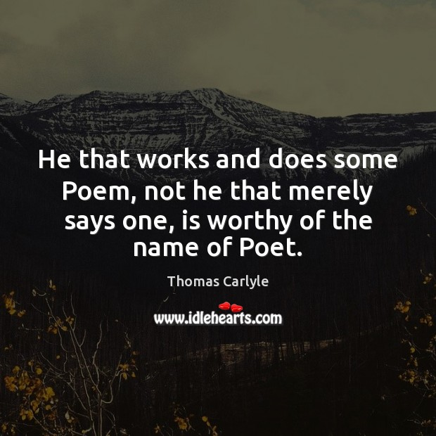 He that works and does some Poem, not he that merely says Image