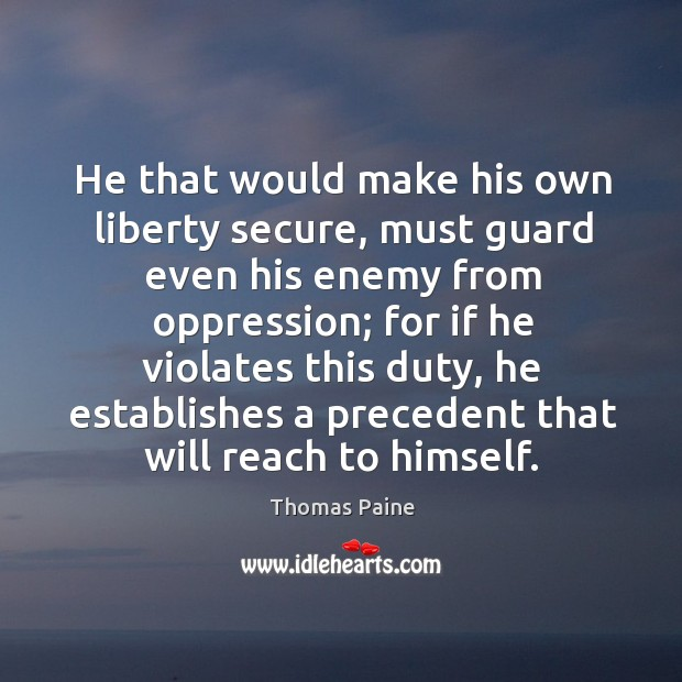 Image, He that would make his own liberty secure, must guard even his enemy from oppression