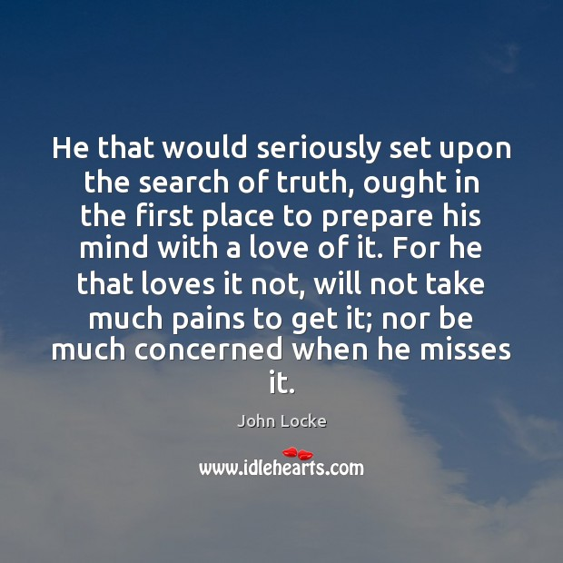 Image, He that would seriously set upon the search of truth, ought in