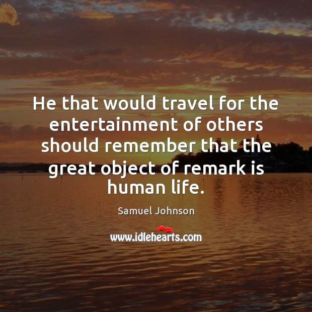 He that would travel for the entertainment of others should remember that Image