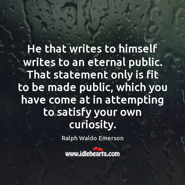 He that writes to himself writes to an eternal public. That statement Image