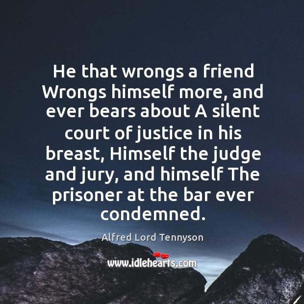 Image, He that wrongs a friend Wrongs himself more, and ever bears about