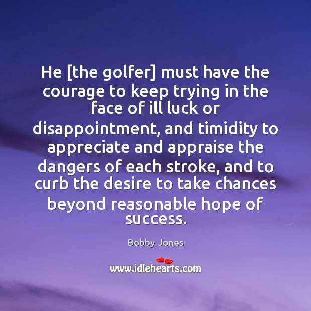 Image, He [the golfer] must have the courage to keep trying in the