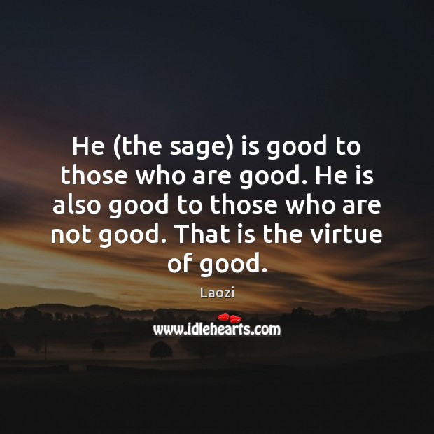 He (the sage) is good to those who are good. He is Image