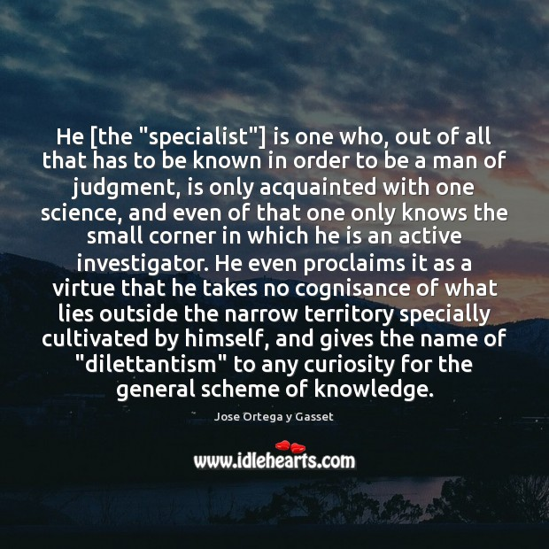 """He [the """"specialist""""] is one who, out of all that has to Image"""
