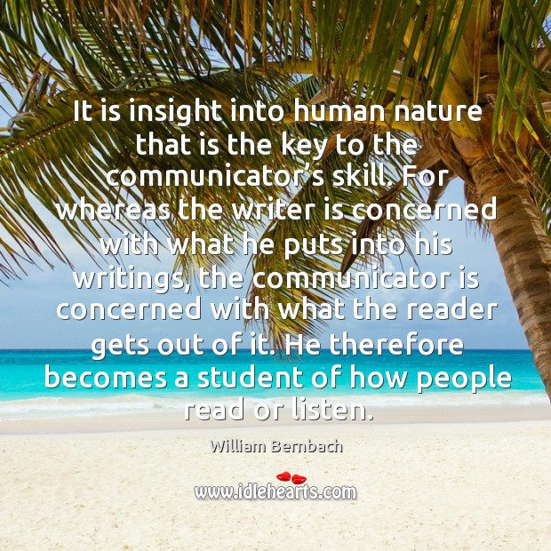 He therefore becomes a student of how people read or listen. William Bernbach Picture Quote