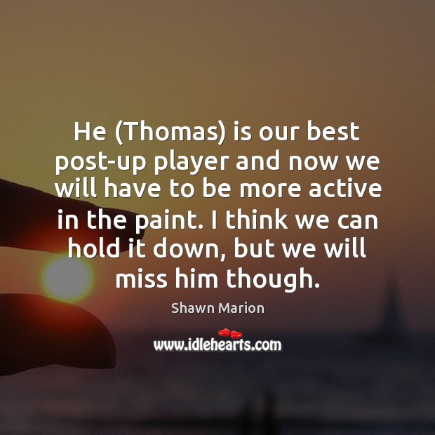 He (Thomas) is our best post-up player and now we will have Image