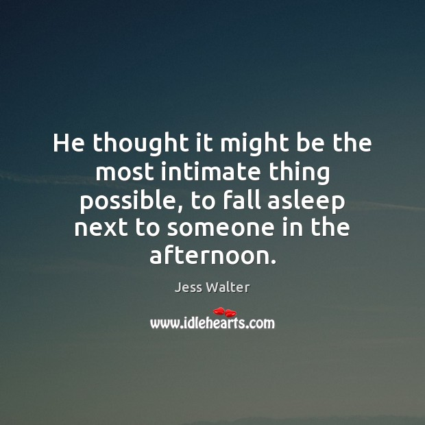 He thought it might be the most intimate thing possible, to fall Jess Walter Picture Quote