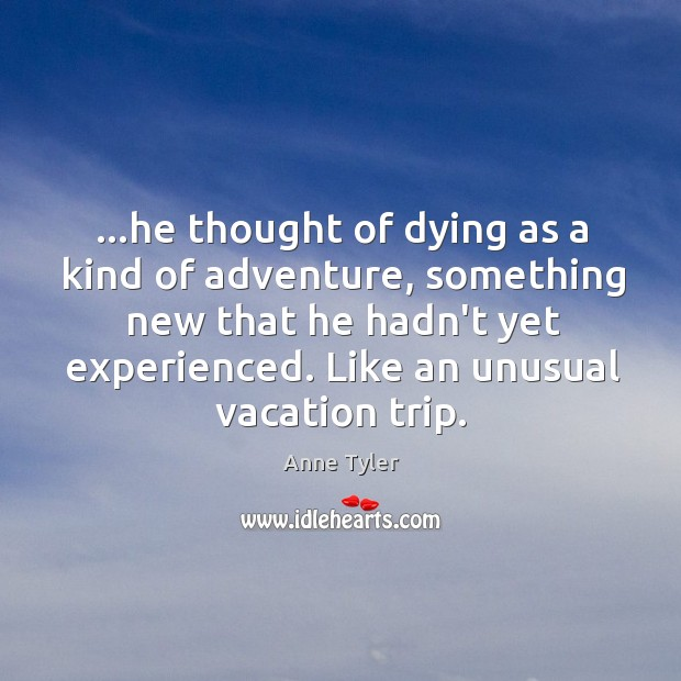 Image, …he thought of dying as a kind of adventure, something new that